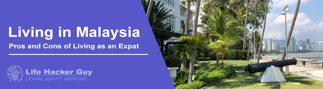 Malaysian Expat Living - Pros and Cons
