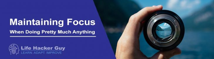 Keeping and maintaining focus
